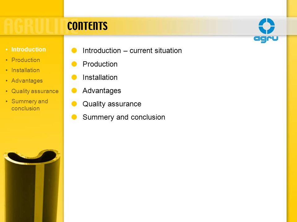 CONTENTS  Introduction – current situation  Production  Installation  Advantages  Quality assurance  Summery and conclusion Introduction Production Installation Advantages Quality assurance Summery and conclusion