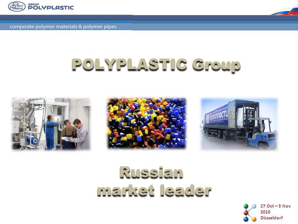 27 Oct – 3 Nov 2010 Düsseldorf POLYPLASTIC Group Russian market leader