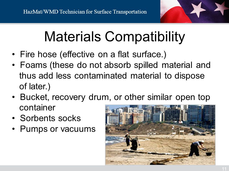 HazMat/WMD Technician for Surface Transportation Materials Compatibility 11 Fire hose (effective on a flat surface.) Foams (these do not absorb spille