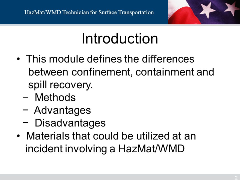 HazMat/WMD Technician for Surface Transportation Introduction 2 This module defines the differences between confinement, containment and spill recover