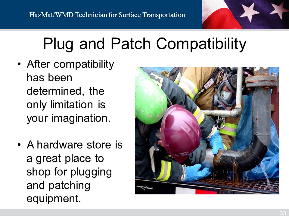 HazMat/WMD Technician for Surface Transportation Plug and Patch Compatibility 33 After compatibility has been determined, the only limitation is your