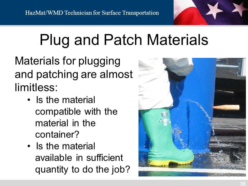 HazMat/WMD Technician for Surface Transportation Plug and Patch Materials 36 Materials for plugging and patching are almost limitless: Is the material