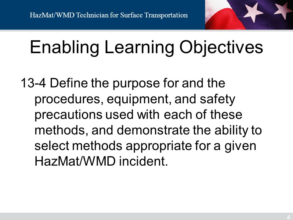 HazMat/WMD Technician for Surface Transportation Enabling Learning Objectives 4 13-4 Define the purpose for and the procedures, equipment, and safety