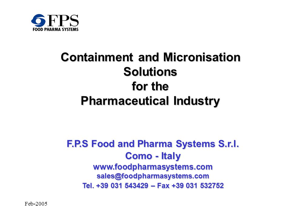 Feb-2005 Containment and Micronisation Solutions for the Pharmaceutical Industry F.P.S Food and Pharma Systems S.r.l.