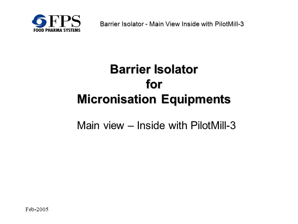 Feb-2005 Barrier Isolator – Schematic Working Principle Product bag is prepared for transfer