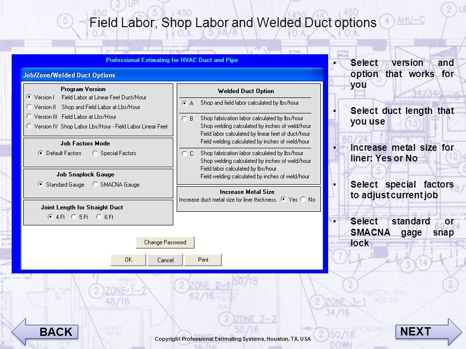 Field Labor, Shop Labor and Welded Duct options Select version and option that works for you Select duct length that you use Increase metal size for l
