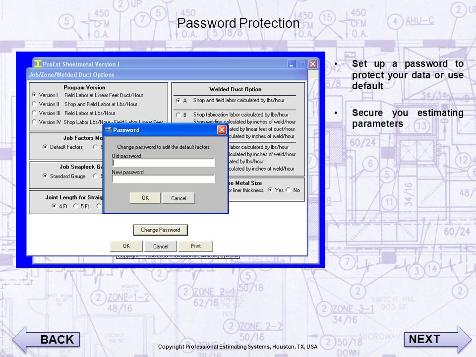 Password Protection Set up a password to protect your data or use default Secure you estimating parameters BACK NEXT Copyright Professional Estimating