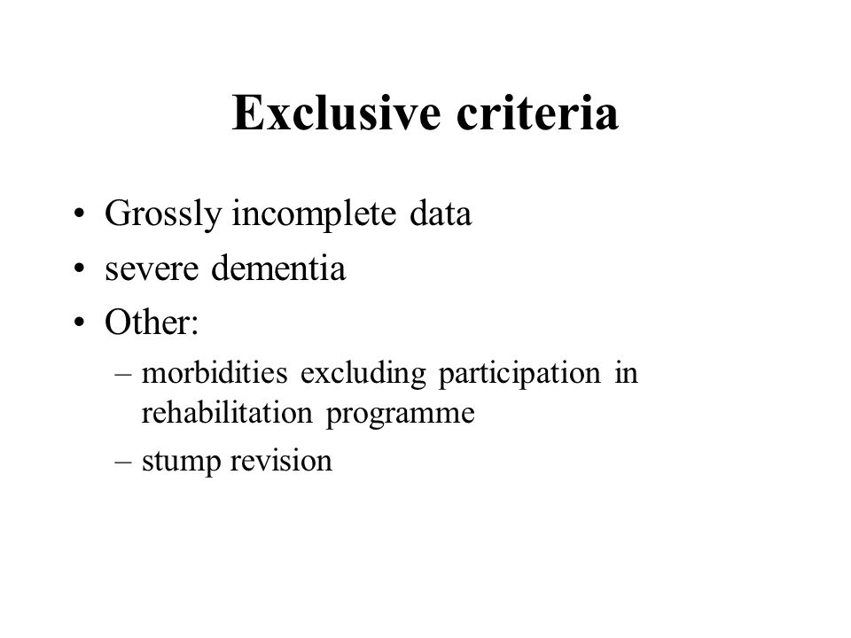 Exclusive criteria Grossly incomplete data severe dementia Other: –morbidities excluding participation in rehabilitation programme –stump revision