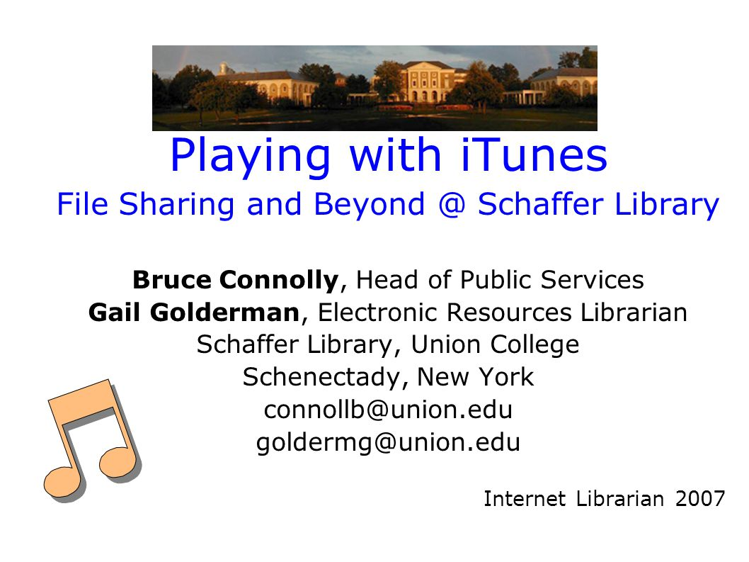 Playing with iTunes File Sharing and Beyond @ Schaffer Library Bruce Connolly, Head of Public Services Gail Golderman, Electronic Resources Librarian