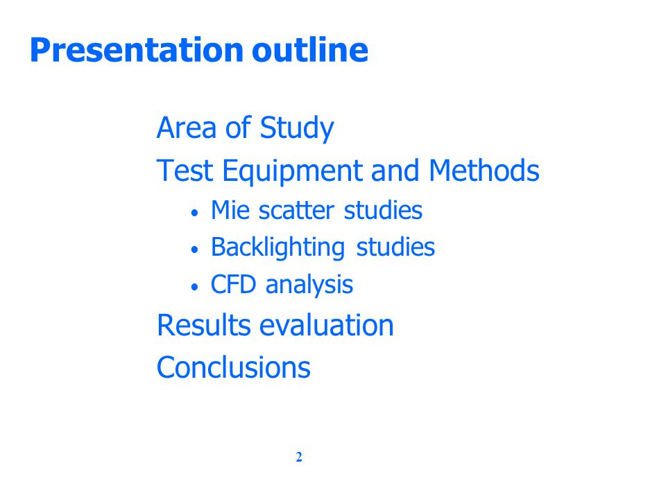 2 Presentation outline Area of Study Test Equipment and Methods Mie scatter studies Backlighting studies CFD analysis Results evaluation Conclusions