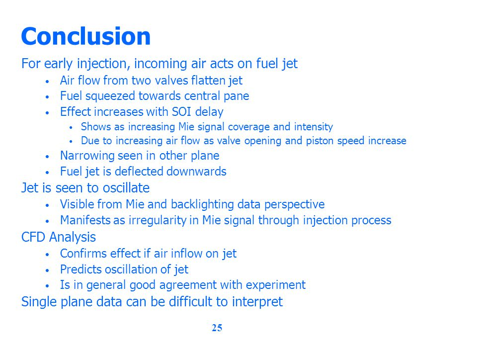 25 Conclusion For early injection, incoming air acts on fuel jet Air flow from two valves flatten jet Fuel squeezed towards central pane Effect increa