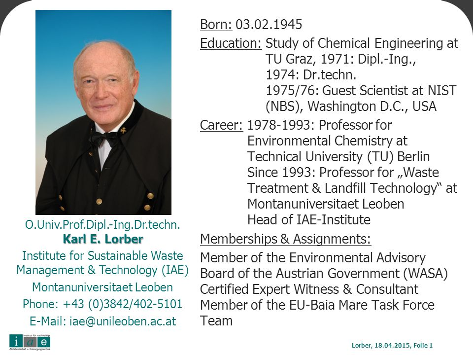 Born: 03.02.1945 Education: Study of Chemical Engineering at TU Graz, 1971: Dipl.-Ing., 1974: Dr.techn. 1975/76: Guest Scientist at NIST (NBS), Washin