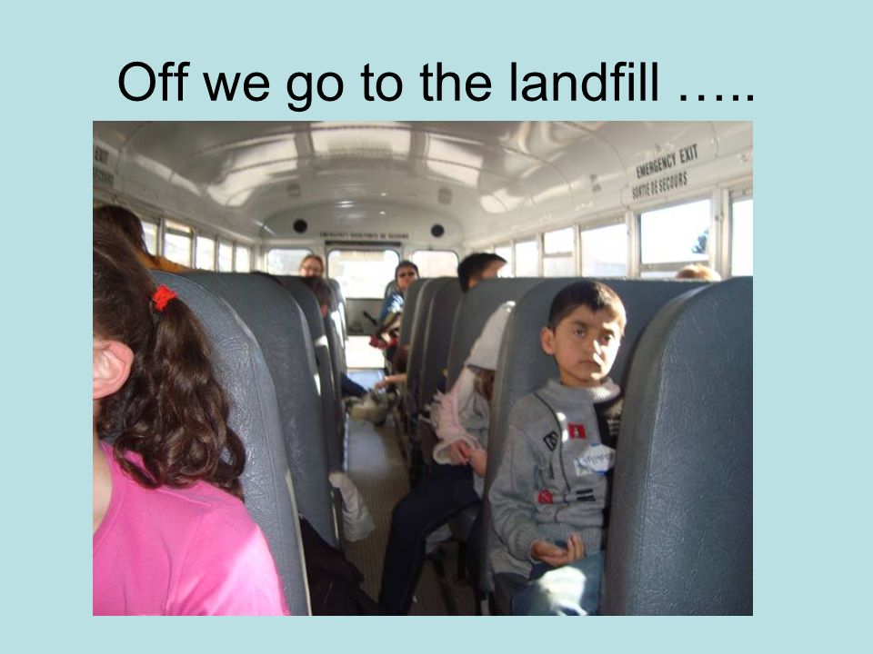 Off we go to the landfill …..