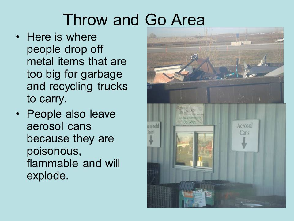 Here is where people drop off metal items that are too big for garbage and recycling trucks to carry.