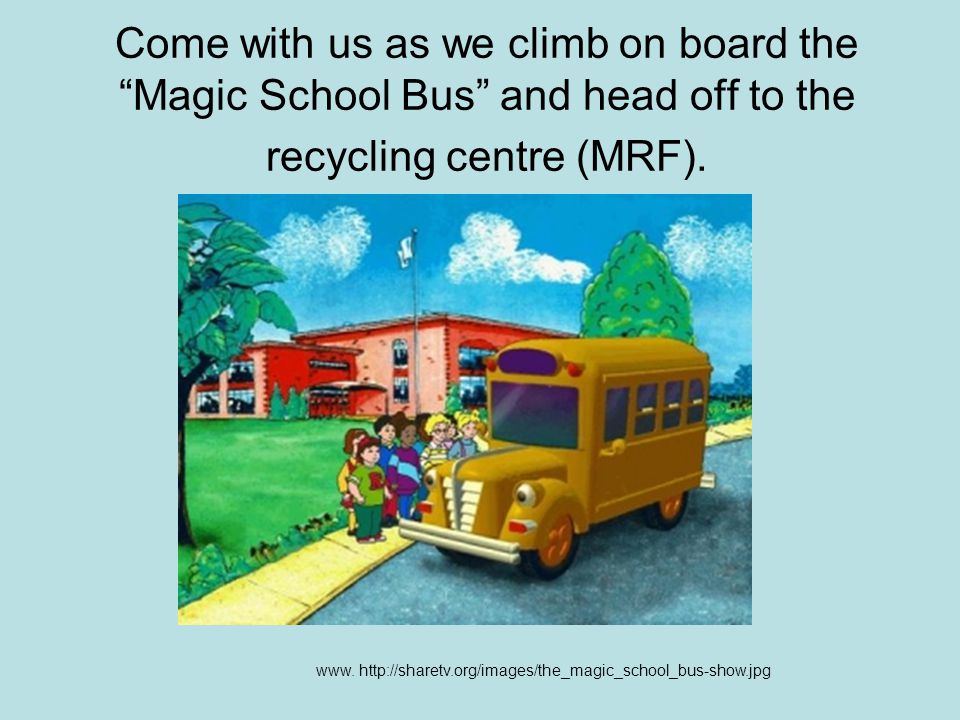 Come with us as we climb on board the Magic School Bus and head off to the recycling centre (MRF).