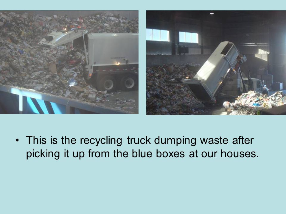 This is the recycling truck dumping waste after picking it up from the blue boxes at our houses.