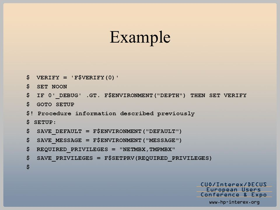 Example $VERIFY = 'F$VERIFY(0)' $SET NOON $IF 0'_DEBUG'.GT. F$ENVIRONMENT(