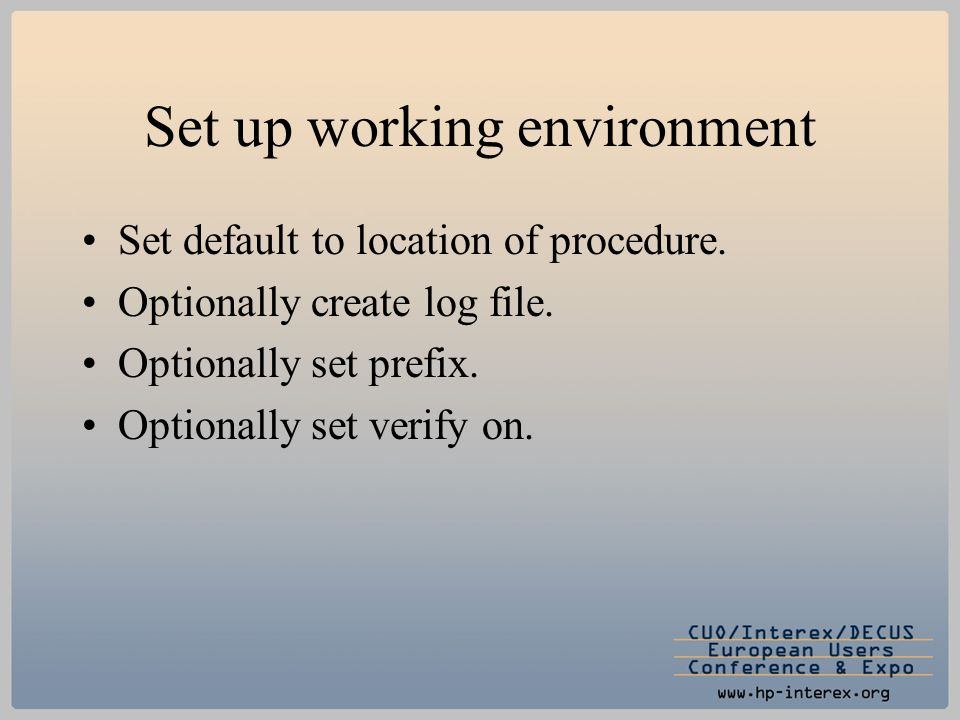 Set up working environment Set default to location of procedure. Optionally create log file. Optionally set prefix. Optionally set verify on.