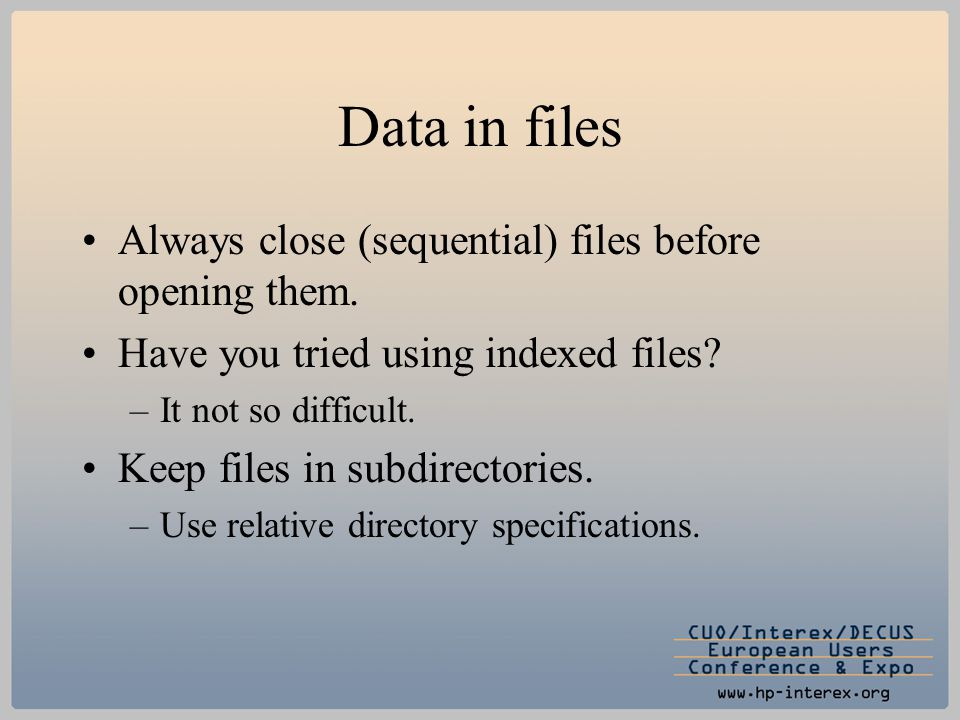 Data in files Always close (sequential) files before opening them. Have you tried using indexed files? –It not so difficult. Keep files in subdirector