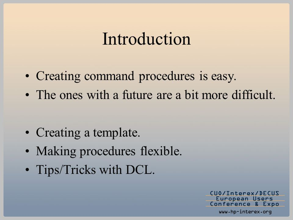 Introduction Creating command procedures is easy. The ones with a future are a bit more difficult. Creating a template. Making procedures flexible. Ti