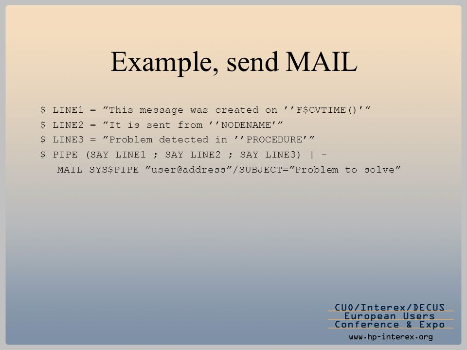 "Example, send MAIL $ LINE1 = ""This message was created on ''F$CVTIME()'"" $ LINE2 = ""It is sent from ''NODENAME'"" $ LINE3 = ""Problem detected in ''PROC"