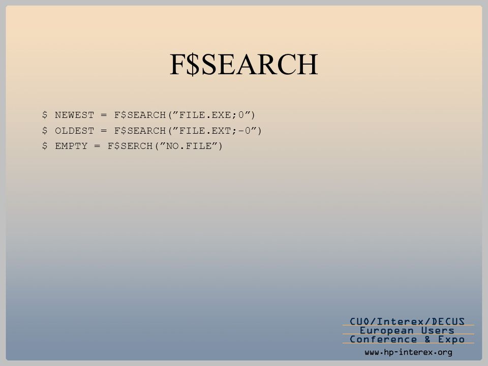 "F$SEARCH $ NEWEST = F$SEARCH(""FILE.EXE;0"") $ OLDEST = F$SEARCH(""FILE.EXT;-0"") $ EMPTY = F$SERCH(""NO.FILE"")"