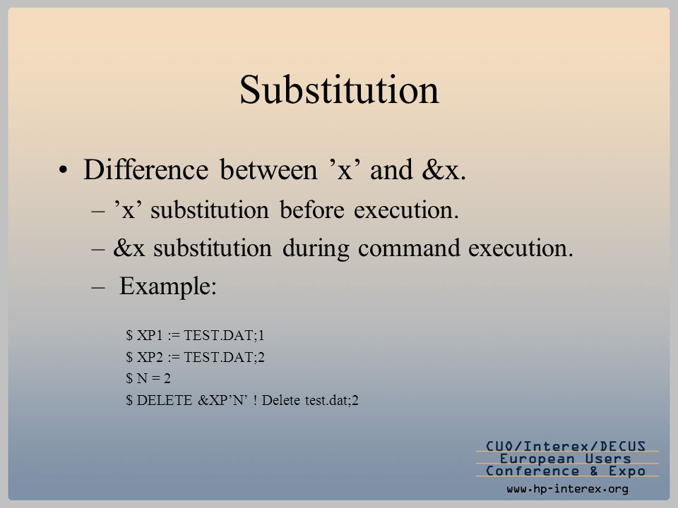 Substitution Difference between 'x' and &x. –'x' substitution before execution. –&x substitution during command execution. – Example: $ XP1 := TEST.DA