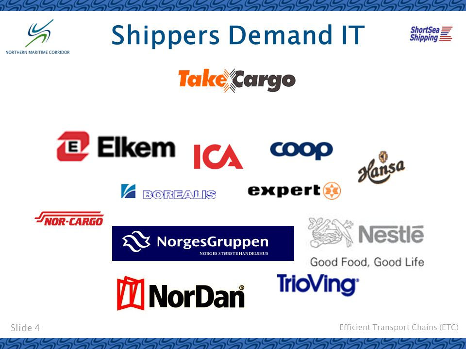 Efficient Transport Chains (ETC) Slide 4 Shippers Demand IT