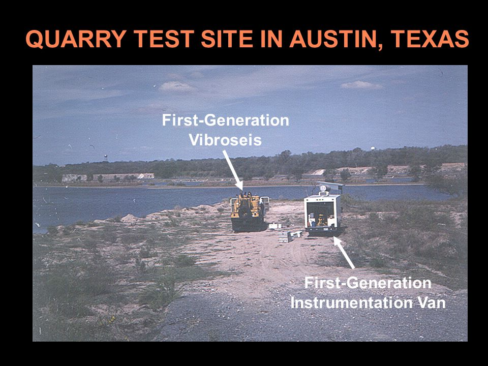 QUARRY TEST SITE IN AUSTIN, TEXAS First-Generation Vibroseis First-Generation Instrumentation Van
