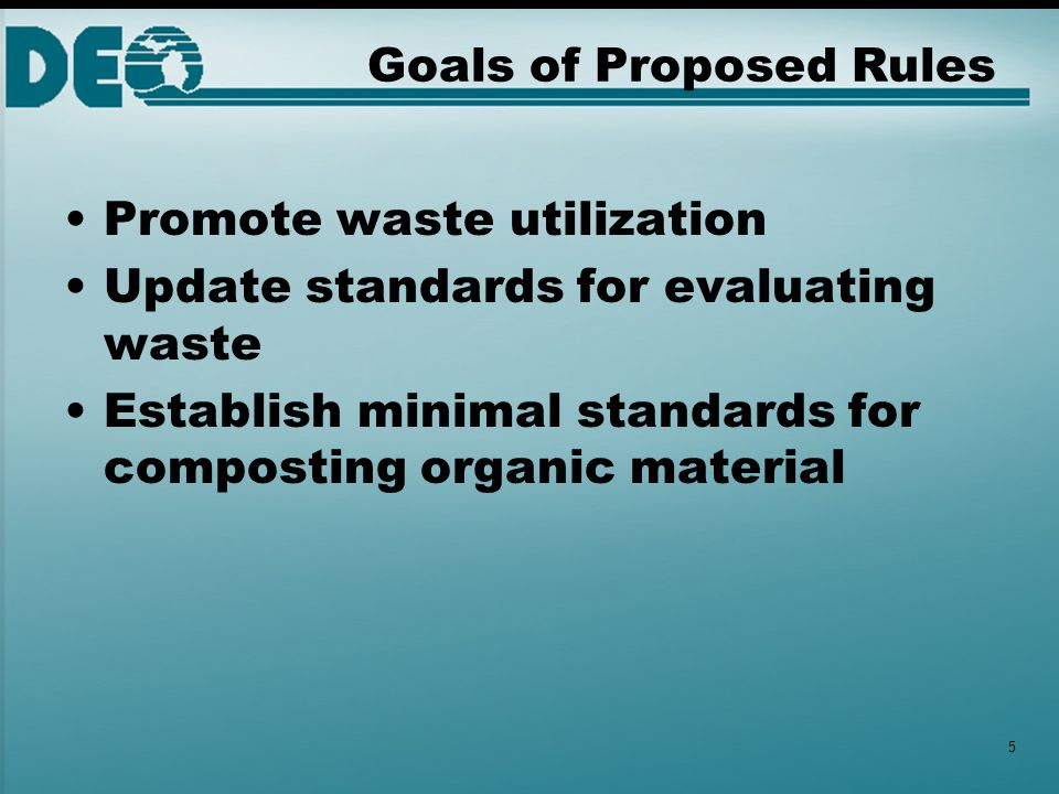 Goals of Proposed Rules Promote waste utilization Update standards for evaluating waste Establish minimal standards for composting organic material 5