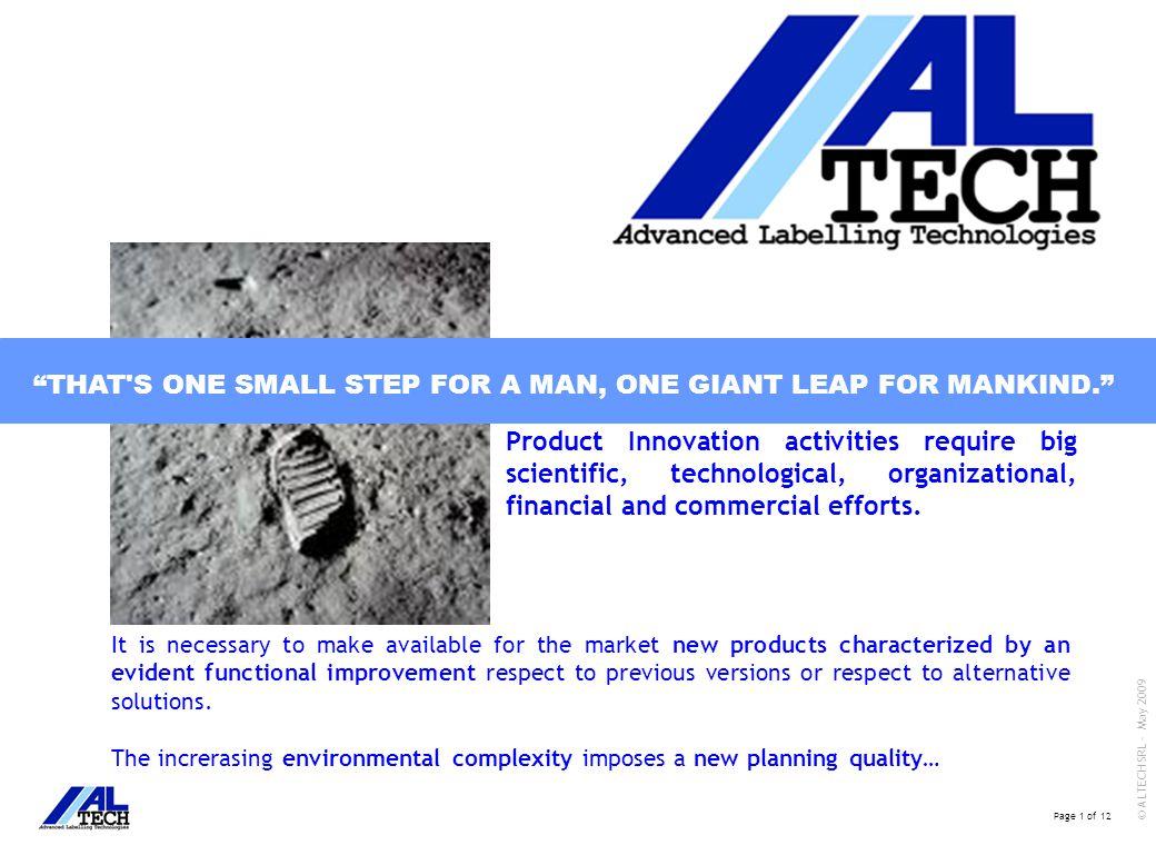 Page 1 of 12 © ALTECH SRL - May 2009 THAT S ONE SMALL STEP FOR A MAN, ONE GIANT LEAP FOR MANKIND. It is necessary to make available for the market new products characterized by an evident functional improvement respect to previous versions or respect to alternative solutions.