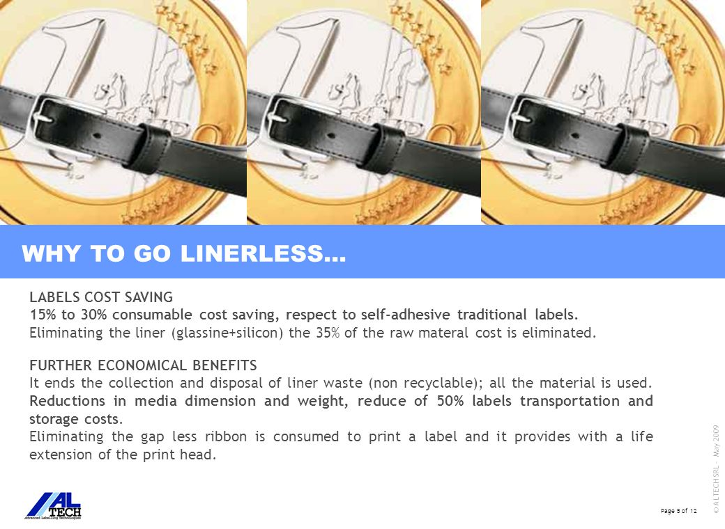 Page 6 of 12 © ALTECH SRL - May 2009 WHY TO GO LINERLESS… LINERLESS PRINT APPLY LABELLER SELF-ADHESIVE PRINT APPLY LABELLER 0 100 LINERLESS LABELS SELF-ADHESIVE LABELS 0 100 95 73