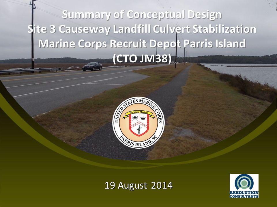 Summary of Conceptual Design Site 3 Causeway Landfill Culvert Stabilization Marine Corps Recruit Depot Parris Island (CTO JM38) 19 August 2014