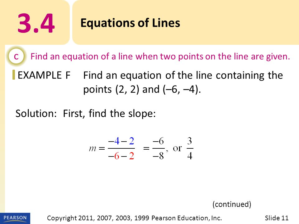 EXAMPLE Solution: First, find the slope: 3.4 Equations of Lines c Find an equation of a line when two points on the line are given. FFind an equation