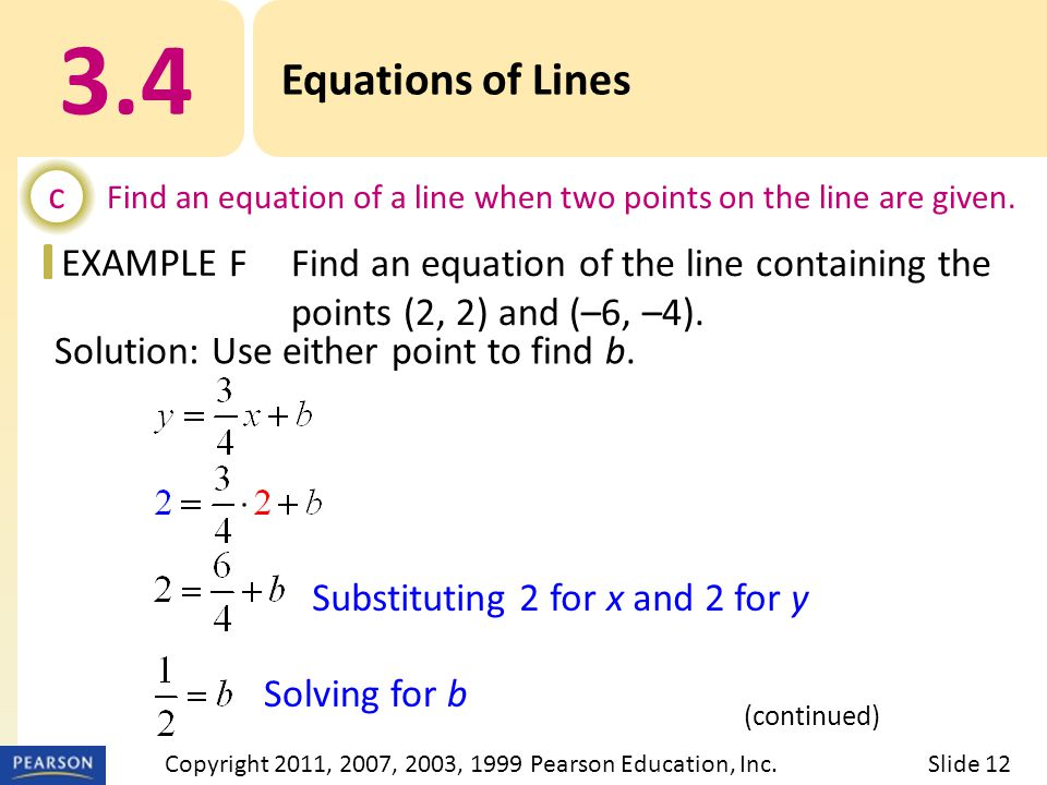 EXAMPLE Solution: Use either point to find b. Substituting 2 for x and 2 for y Solving for b 3.4 Equations of Lines c Find an equation of a line when
