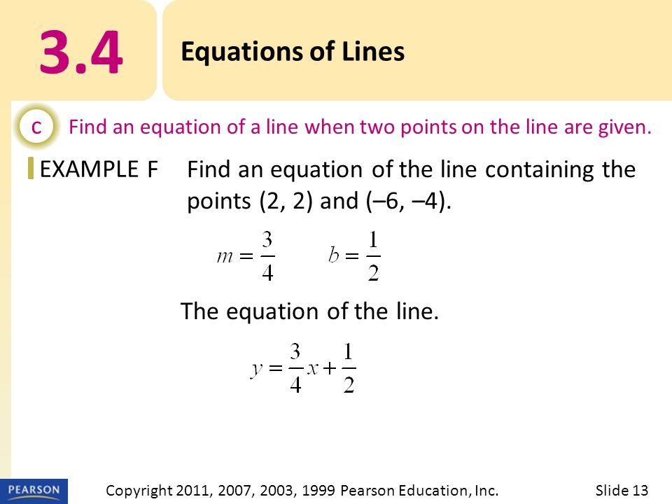EXAMPLE The equation of the line. 3.4 Equations of Lines c Find an equation of a line when two points on the line are given. FFind an equation of the
