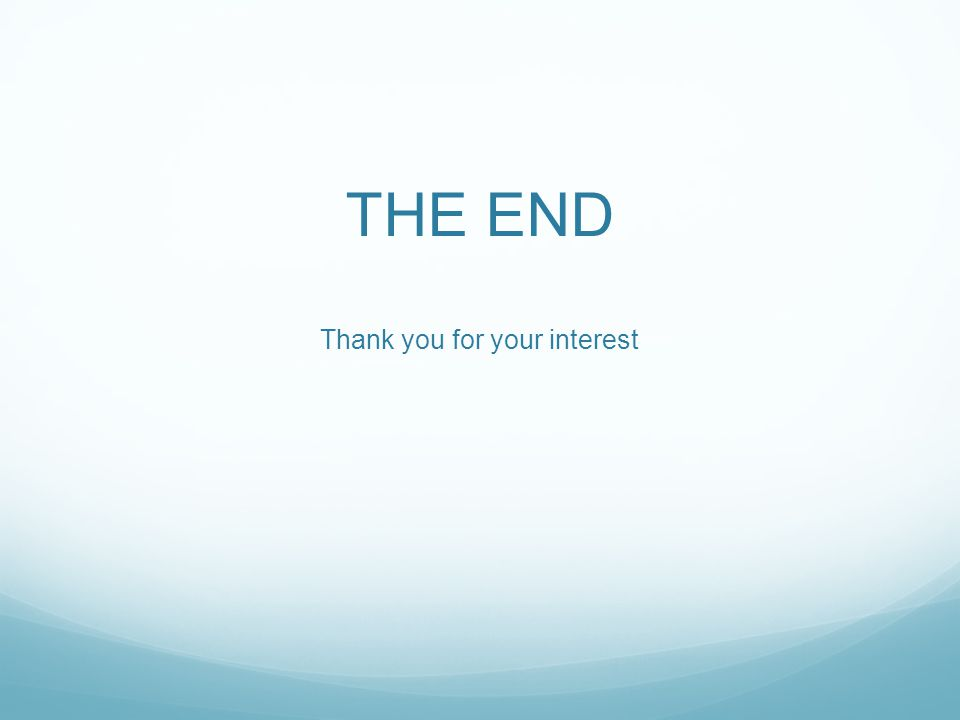 THE END Thank you for your interest