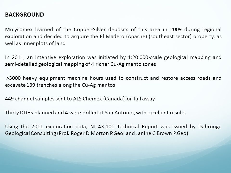 BACKGROUND Molycomex learned of the Copper-Silver deposits of this area in 2009 during regional exploration and decided to acquire the El Madero (Apac