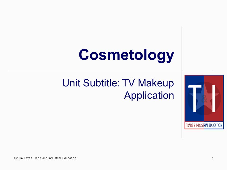 ©2004 Texas Trade and Industrial Education1 Cosmetology Unit Subtitle: TV Makeup Application
