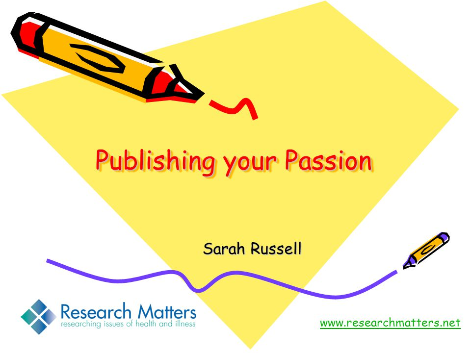Publishing your Passion Sarah Russell www.researchmatters.net