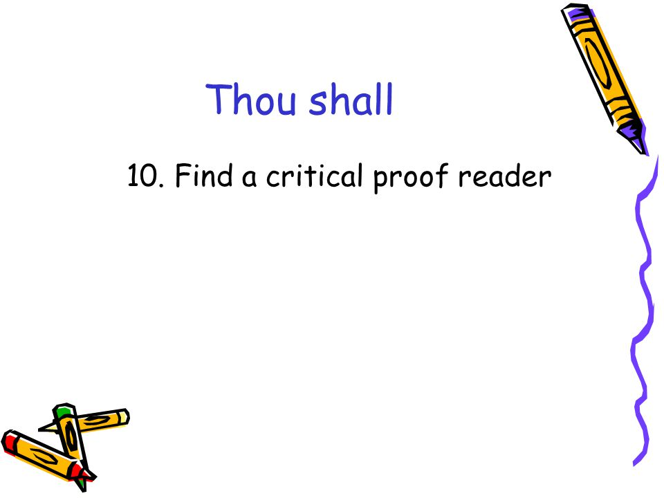 Thou shall 10. Find a critical proof reader