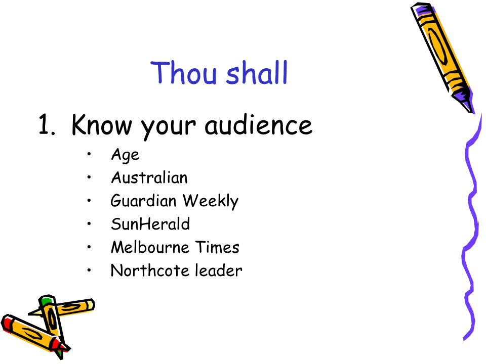 Thou shall 1.Know your audience Age Australian Guardian Weekly SunHerald Melbourne Times Northcote leader