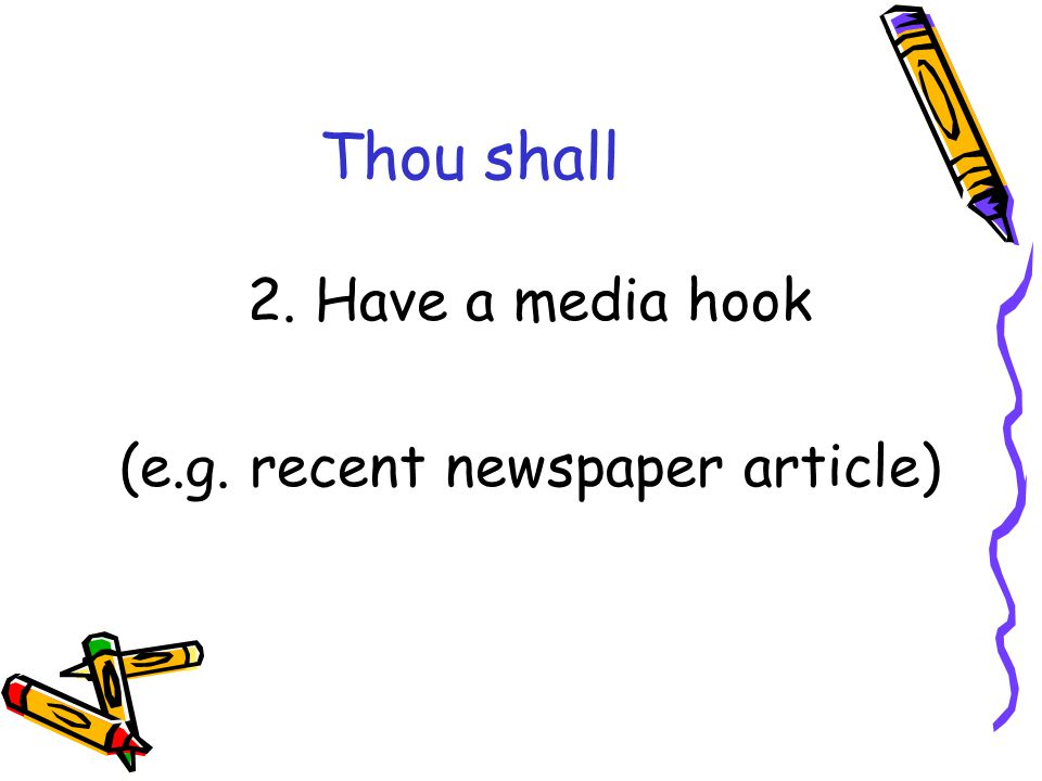 Thou shall 2. Have a media hook (e.g. recent newspaper article)
