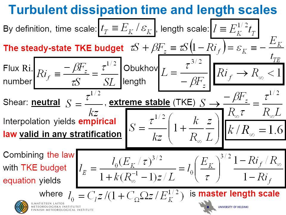 Turbulent dissipation time and length scales By definition, time scale:, length scale: The steady-state TKE budget Flux Ri. Obukhov number length Shea