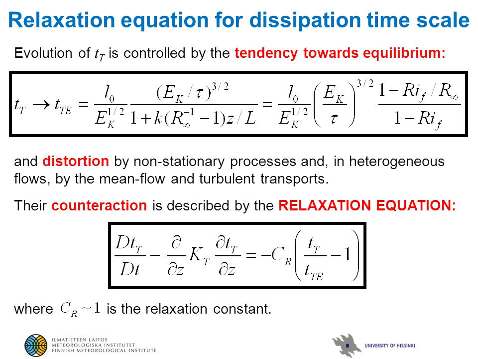 Relaxation equation for dissipation time scale Evolution of t T is controlled by the tendency towards equilibrium: and distortion by non-stationary pr