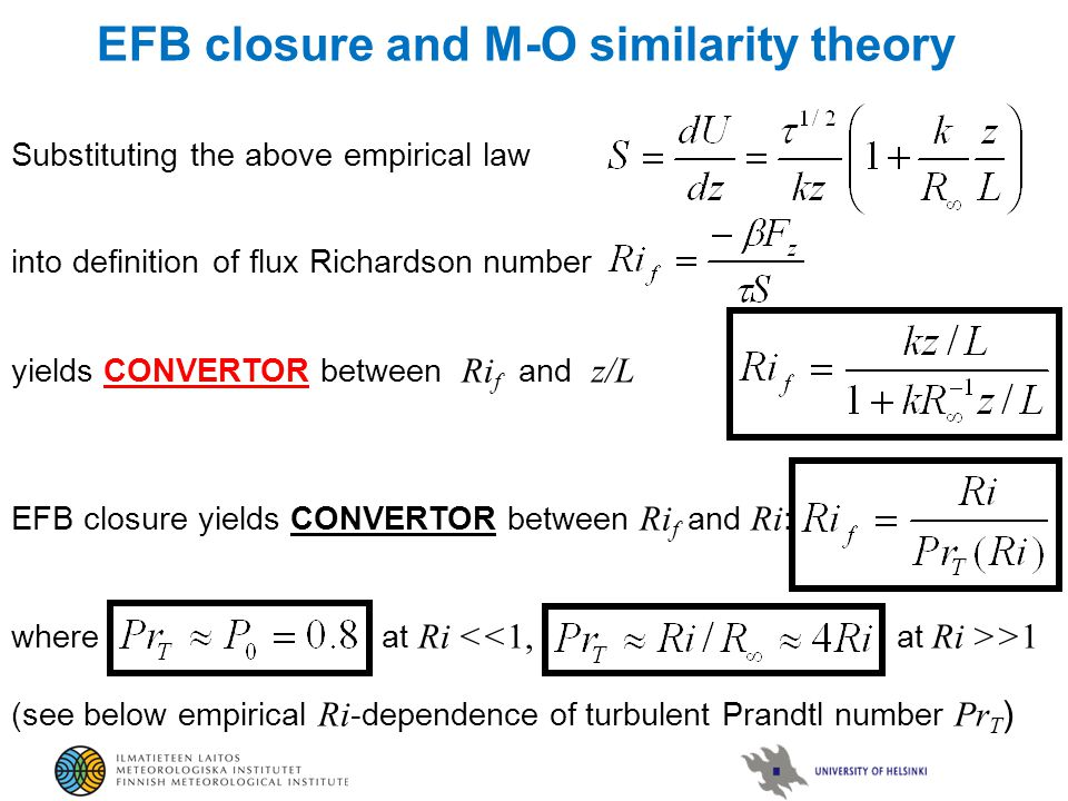 EFB closure and M-O similarity theory Substituting the above empirical law into definition of flux Richardson number yields CONVERTOR between Ri f and z/L EFB closure yields CONVERTOR between Ri f and Ri : where at Ri >1 (see below empirical Ri -dependence of turbulent Prandtl number Pr T )