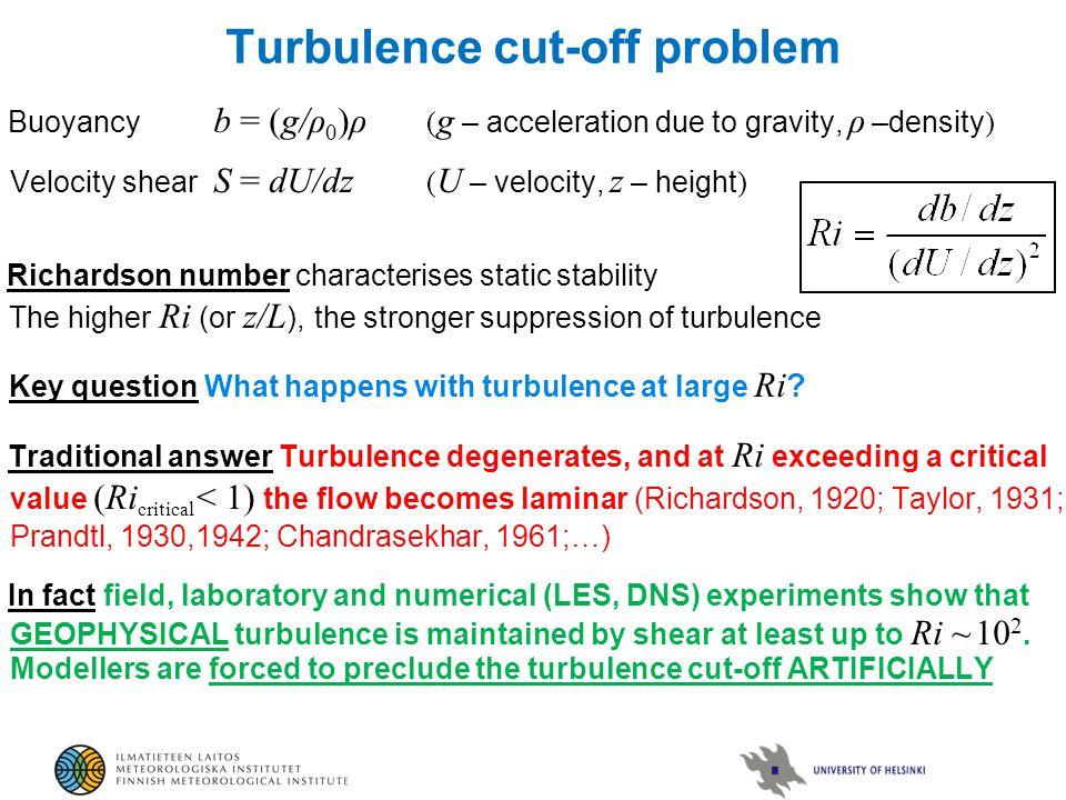Turbulence cut-off problem Buoyancy b = (g/ρ 0 )ρ ( g – acceleration due to gravity, ρ –density ) Velocity shear S = dU/dz ( U – velocity, z – height