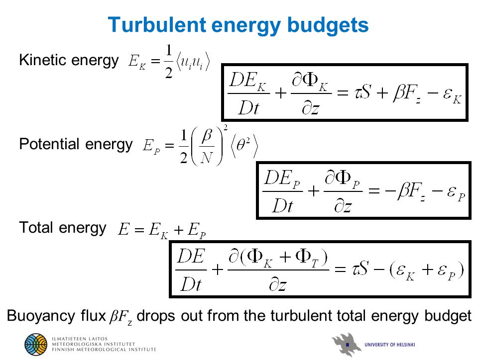 Turbulent energy budgets Kinetic energy Potential energy Total energy Buoyancy flux βF z drops out from the turbulent total energy budget