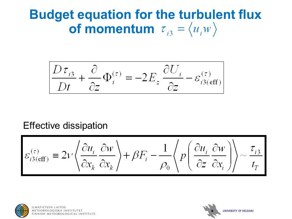 Budget equation for the turbulent flux of momentum Effective dissipation