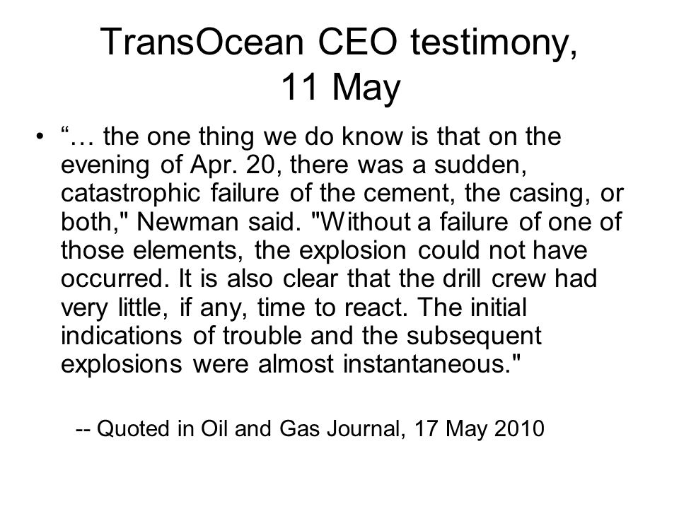 TransOcean CEO testimony, 11 May … the one thing we do know is that on the evening of Apr.